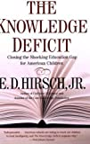 img - for The Knowledge Deficit: Closing the Shocking Education Gap for American Children Reprint Edition by Hirsch Professor of English, E. D. (2007) book / textbook / text book
