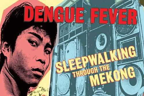 Dengue Fever: Sleep Walking Through The Mekong