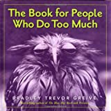 The Book For People Who Do Too Much (0740741837) by Greive, Bradley Trevor