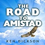 The Road to Amistad | Ken Dickson