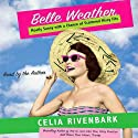 Belle Weather: Mostly Sunny With a Chance of Hissy Fits (       UNABRIDGED) by Celia Rivenbark Narrated by Celia Rivenbark
