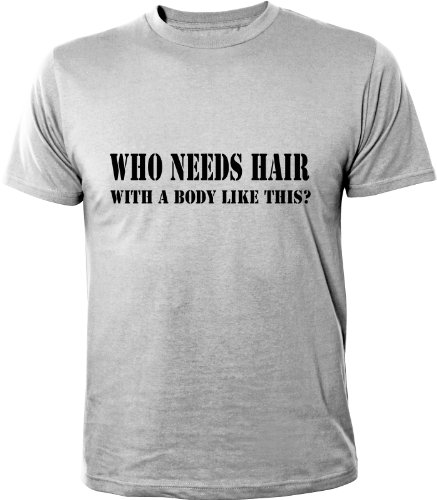 Mister Merchandise T-Shirt Who needs Hair with a Body like this balled Glatze - Uomo Maglietta S-XXL - Molti Colori