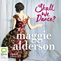 Shall We Dance (       UNABRIDGED) by Maggie Alderson Narrated by Stephanie Daniel