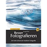 Besser Fotografieren: Die hohe Schule der kreativen Fotografievon &#34;George Barr&#34;