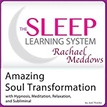 Amazing Soul Transformation: Hypnosis, Meditation, and Subliminal: The Sleep Learning System Featuring Rachael Meddows  by Joel Thielke Narrated by Rachael Meddows