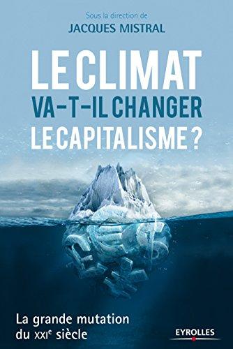 Le climat va-t-il changer le capitalisme ? : la grande mutation du XXIe siècle