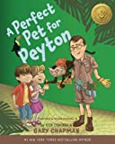 A Perfect Pet for Peyton: A 5 Love Languages Discovery Book (0802403581) by Chapman, Gary D.