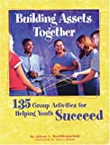 Building Assets Together: 135 Group Activities for Helping Youth Succeed