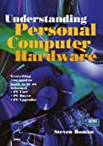 Understanding Personal Computer Hardware, (With CD-ROM) (038798531X) by Steven Roman
