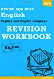 Revise AQA: GCSE English and English Language Revision Workbook Higher (REVISE AQA English)