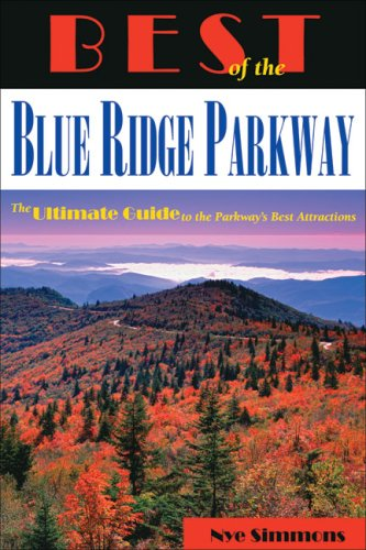 Best of the Blue Ridge Parkway  The Ultimate Guide to the Parkway's Best Attractions, Nye Simmons