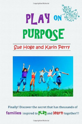 Play On Purpose: Use Family Time To Play In A Way That Boosts Fun And Learning! (Volume 1) front-175589