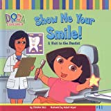 img - for Show Me Your Smile!: A Visit to the Dentist (Dora the Explorer 8x8 (Pb)) book / textbook / text book