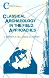 Classical Archaeology in the Field: Approaches (Classical World Series) Laurence Bowkett