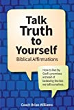 img - for Talk Truth to Yourself: Biblical Affirmations for How to live by God's promises instead of believing the lies we tell ourselves (Better Life Tools) book / textbook / text book