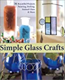cover of Simple Glass Crafts: 36 Beautiful Projects - Painting, Etching and Stained Glass