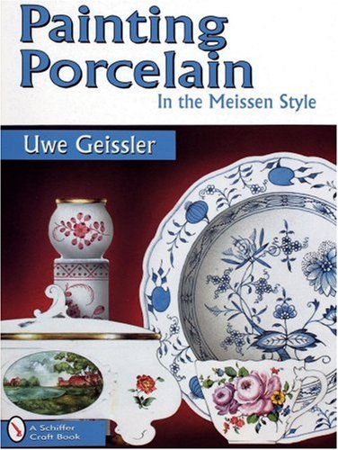 Painting Porcelain in the Meissen Style (Schiffer Craft Book)
