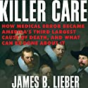 Killer Care: How Medical Error Became America's Third Largest Cause of Death, and What Can Be Done About It Audiobook by James B. Lieber Narrated by Michael Quinlan