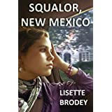 Squalor, New Mexico ~ Lisette Brodey