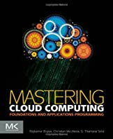 Mastering Cloud Computing: Foundations and Applications Programming Front Cover
