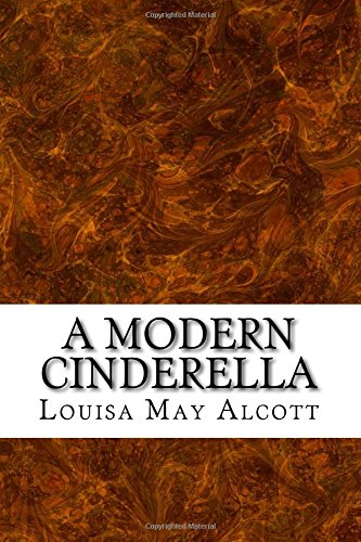 A Modern Cinderella: (Louisa May Alcott Classics Collection)