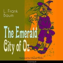 The Emerald City of Oz (The Oz Books 6) Audiobook by L. Frank Baum Narrated by Edward Miller
