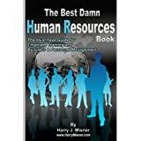 The Best Damn Human Resources Book - Black & White Edition: The Must Have Guide For Employee Training And Business & Personnel Management ~ Harry J. Misner