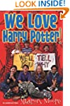We Love Harry Potter!: We'll Tell You...