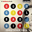 Good Girl, Bad Girl: Alex Novalis, Book 1 (       UNABRIDGED) by Christopher Finch Narrated by Peter Berkrot