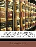 echange, troc Camille De Rochemonteix - Un Collge de Jsuites Aux Xviie & Xviiie Sicles: Le Collge Henri IV de La Flche, Volume 2