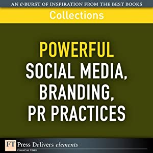 FT Press Delivers: Powerful Social Media, Branding, PR Practices | [Phil Baker, Deirdre D. Breakenridge, Robert Brunner, Jim Champy, Stewart Emery, Russ Hall, Donna Heckler, Joan Kiddon, Barry Libert, Larry Light]