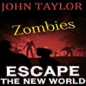 Zombies: Escape: The New World, Book 2 Audiobook by John Taylor Narrated by Sean Wybrant