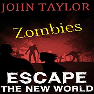 Zombies: Escape: The New World, Book 2 | [John Taylor]