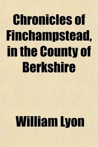 Chronicles of Finchampstead, in the County of Berkshire