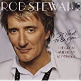 It Had to Be You... The Great American Songbook ~ Rod Stewart
