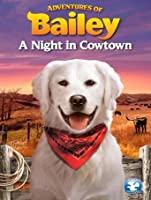 Adventures of Bailey: A Night in Cowtown [HD]