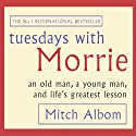 Tuesdays with Morrie: An Old Man, a Young Man, and Life's Greatest Lesson (       UNABRIDGED) by Mitch Albom Narrated by Mitch Albom
