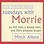 Tuesdays with Morrie: An Old Man, a Young Man, and Life's Greatest Lesson | Mitch Albom