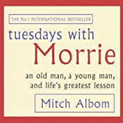 Tuesdays with Morrie: An Old Man, a Young Man, and Life's Greatest Lesson | [Mitch Albom]