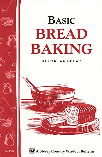Basic Bread Baking: Storey'S Country Wisdom Bulletin A-198 (Storey Country Wisdom Bulletin, A-198)