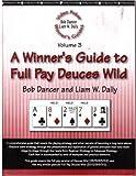 A Winner's Guide to Full Pay Deuces Wild (Video Poker Winner's Guides, Volume 3)