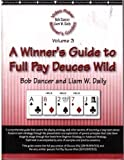 A Winner's Guide to Full Pay Deuces Wild (Video Poker Winner's Guides, Volume 3)