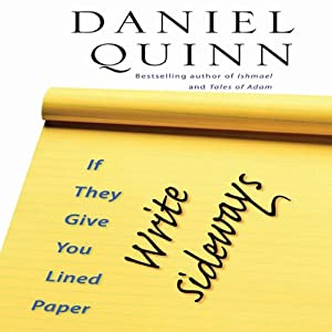 If They Give You Lined Paper, Write Sideways | [Daniel Quinn]