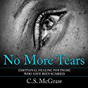 No More Tears: Emotional Healing for Those Who Have Been Scarred Audiobook by C.S. McGraw Narrated by Jim D Johnston