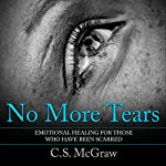 No More Tears: Emotional Healing for Those Who Have Been Scarred | C.S. McGraw