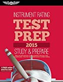 Instrument Rating Test Prep 2015: Study & Prepare: Pass your test and know what is essential to become a safe, competent pilot — from the most trusted source in aviation training (Test Prep series)