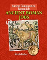 Ancient Roman Jobs (Ancient Communities: Roman Life)