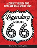 img - for Legendary Route 66: A Journey Through Time Along America's Mother Road book / textbook / text book