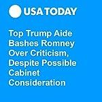 Top Trump Aide Bashes Romney Over Criticism, Despite Possible Cabinet Consideration | David M Jackson