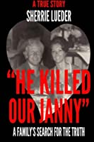 HE KILLED OUR JANNY: A Family's Search for the Truth